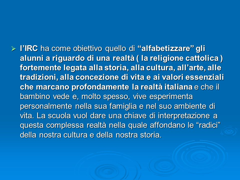 lIRC ha come obiettivo quello di alfabetizzare gli alunni a riguardo di una realtà ( la religione cattolica ) fortemente legata alla storia, alla cult