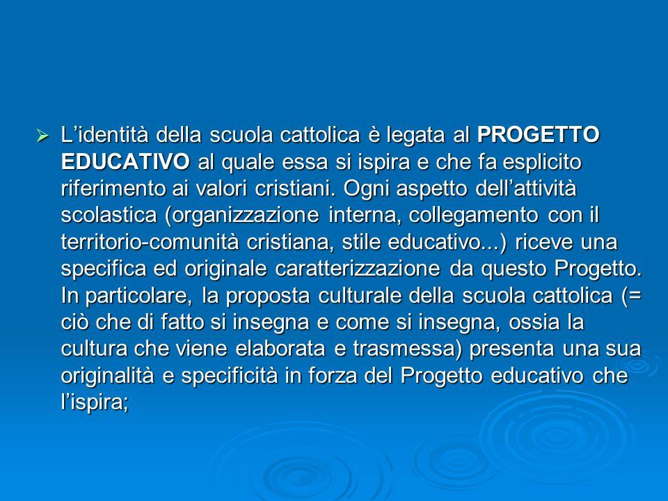 Lidentità della scuola cattolica è legata al PROGETTO EDUCATIVO al quale essa si ispira e che fa esplicito riferimento ai valori cristiani. Ogni aspet
