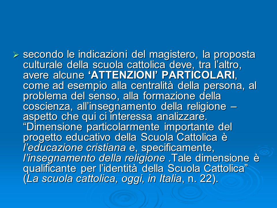 secondo le indicazioni del magistero, la proposta culturale della scuola cattolica deve, tra laltro, avere alcune ATTENZIONI PARTICOLARI, come ad esem