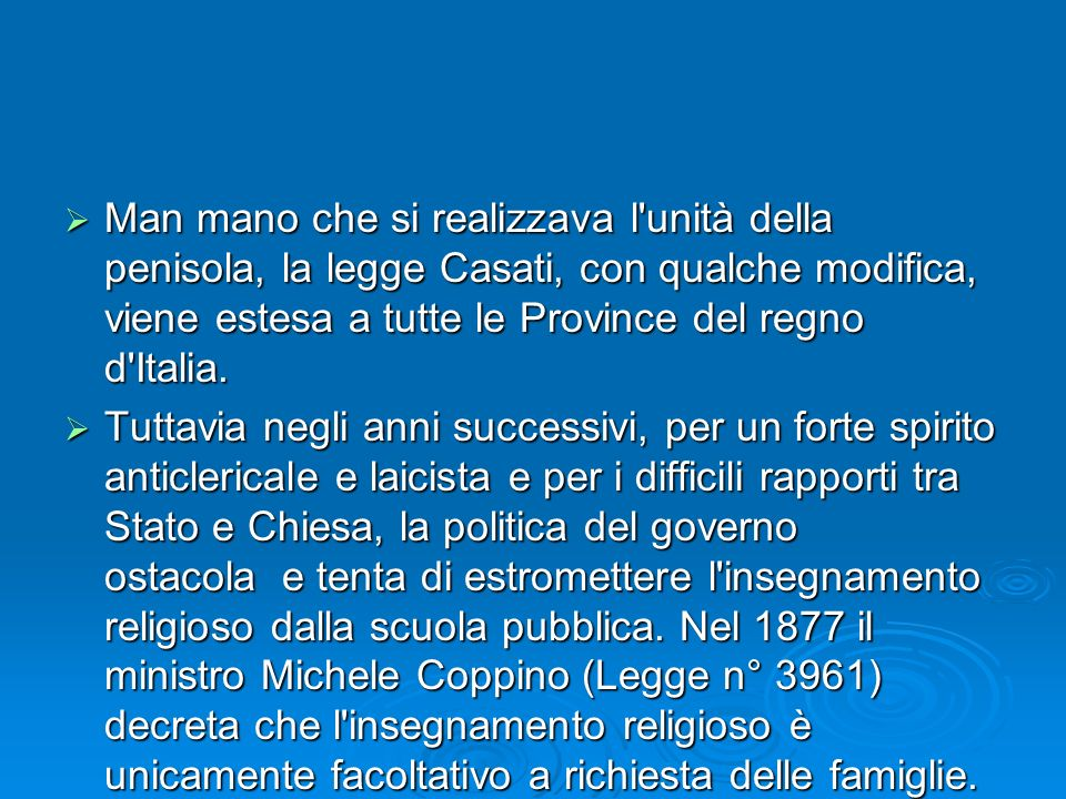 Man mano che si realizzava l'unità della penisola, la legge Casati, con qualche modifica, viene estesa a tutte le Province del regno d'Italia. Man man