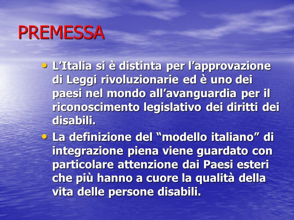 PREMESSA LItalia si è distinta per lapprovazione di Leggi rivoluzionarie ed è uno dei paesi nel mondo allavanguardia per il riconoscimento legislativo dei diritti dei disabili.