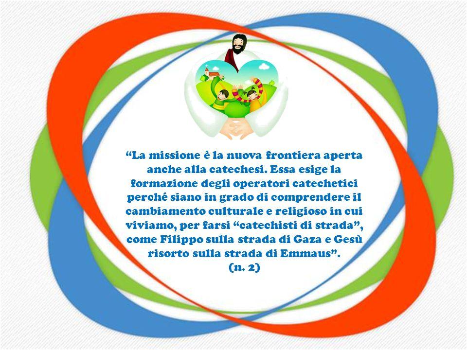 La missione è la nuova frontiera aperta anche alla catechesi.