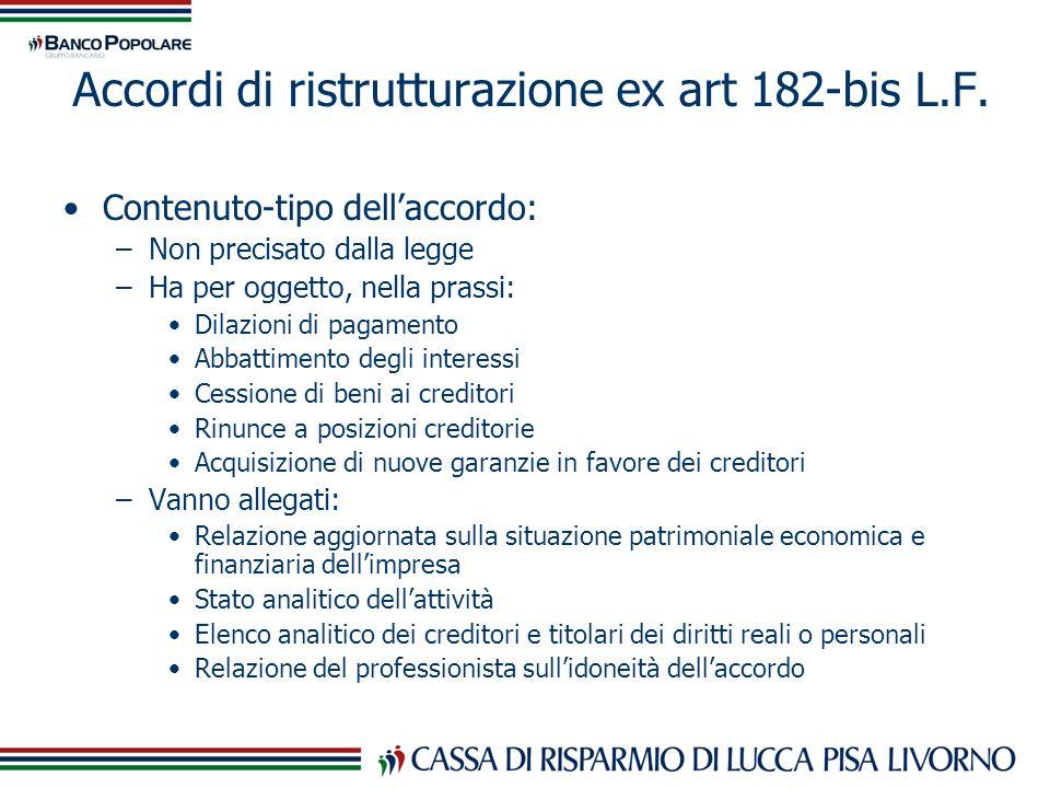 Accordi di ristrutturazione ex art 182-bis L.F. Contenuto-tipo dellaccordo: –Non precisato dalla legge –Ha per oggetto, nella prassi: Dilazioni di pag