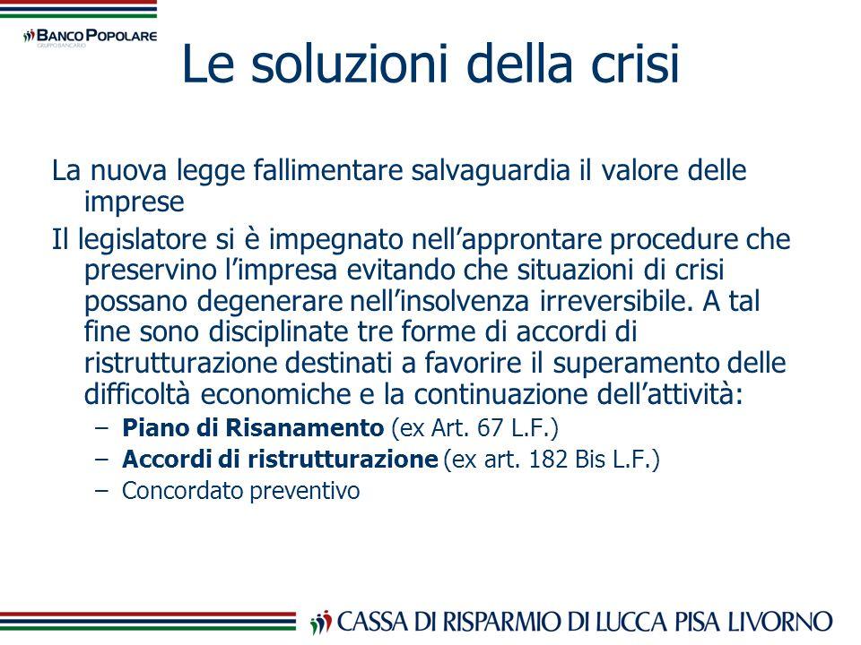 Le soluzioni della crisi La nuova legge fallimentare salvaguardia il valore delle imprese Il legislatore si è impegnato nellapprontare procedure che p