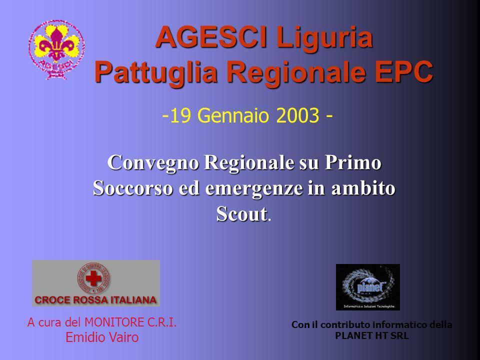 AGESCI Liguria Pattuglia Regionale EPC Convegno Regionale su Primo Soccorso ed emergenze in ambito Scout Convegno Regionale su Primo Soccorso ed emergenze in ambito Scout.