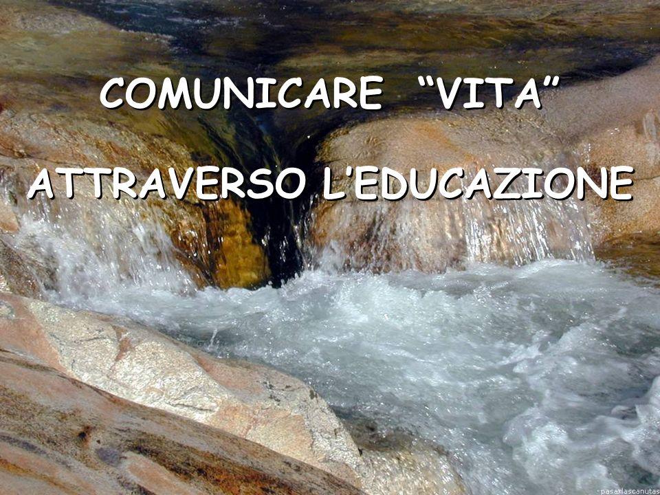 COMUNICARE VITA ATTRAVERSO LEDUCAZIONE COMUNICARE VITA ATTRAVERSO LEDUCAZIONE