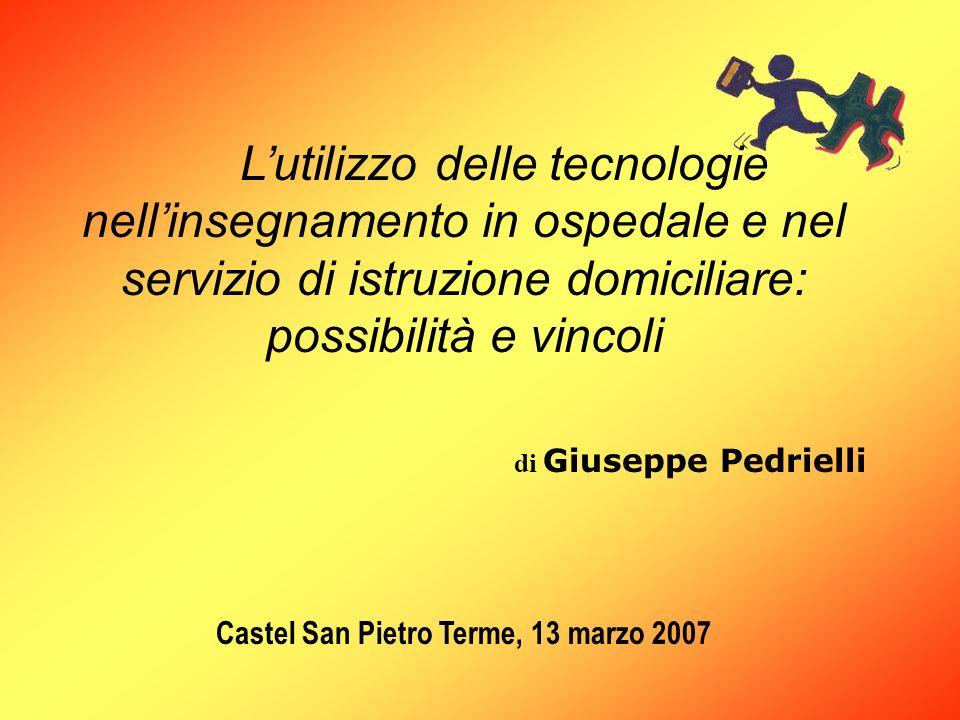 Lutilizzo delle tecnologie nellinsegnamento in ospedale e nel servizio di istruzione domiciliare: possibilità e vincoli di Giuseppe Pedrielli Castel S