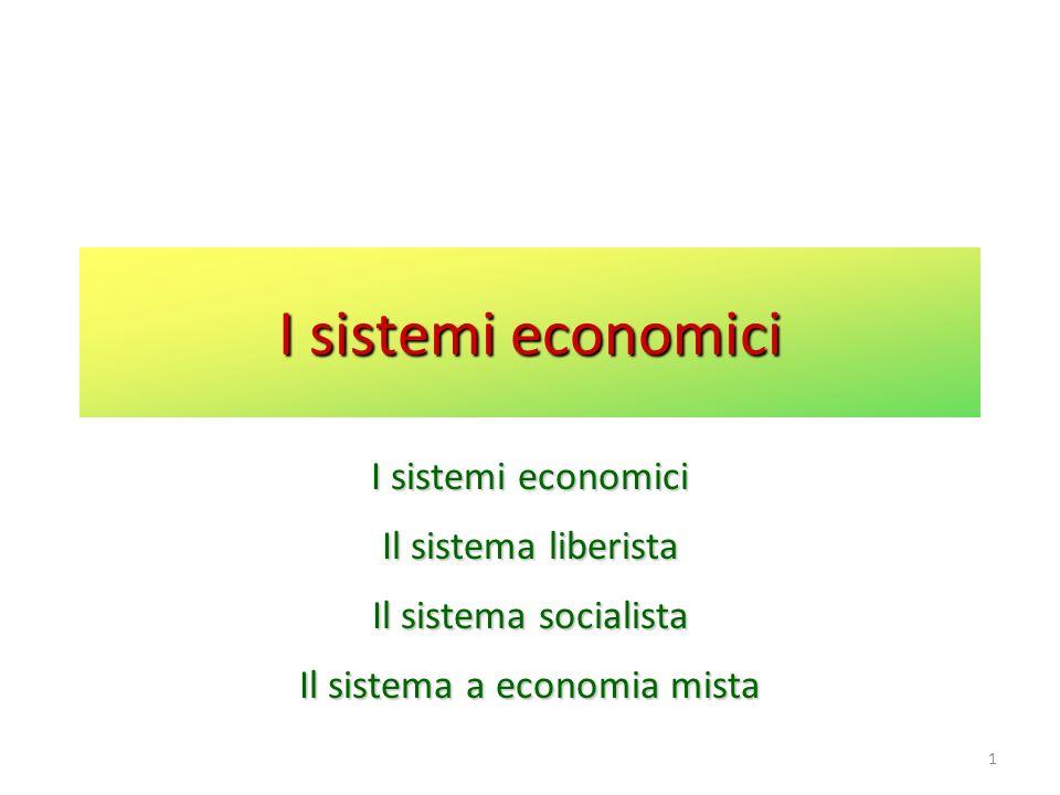1 I sistemi economici Il sistema liberista Il sistema socialista Il sistema a economia mista