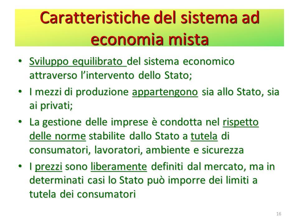 Caratteristiche del sistema ad economia mista Sviluppo equilibrato del sistema economico attraverso lintervento dello Stato; Sviluppo equilibrato del