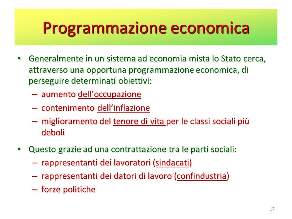 Programmazione economica Generalmente in un sistema ad economia mista lo Stato cerca, attraverso una opportuna programmazione economica, di perseguire