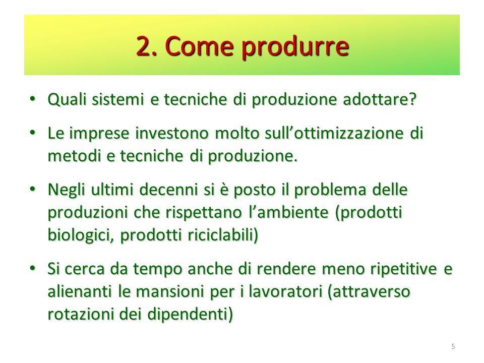 2. Come produrre Quali sistemi e tecniche di produzione adottare? Quali sistemi e tecniche di produzione adottare? Le imprese investono molto sullotti