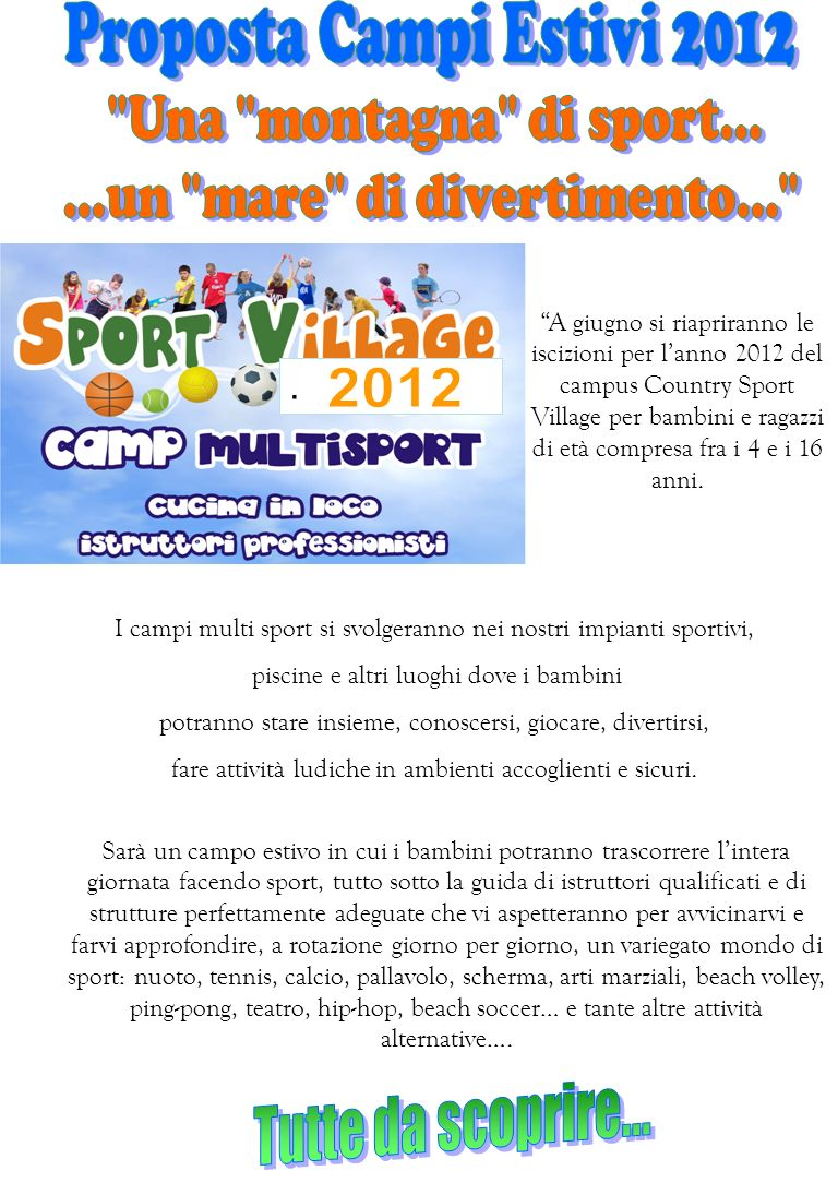 A giugno si riapriranno le iscizioni per lanno 2012 del campus Country Sport Village per bambini e ragazzi di età compresa fra i 4 e i 16 anni.