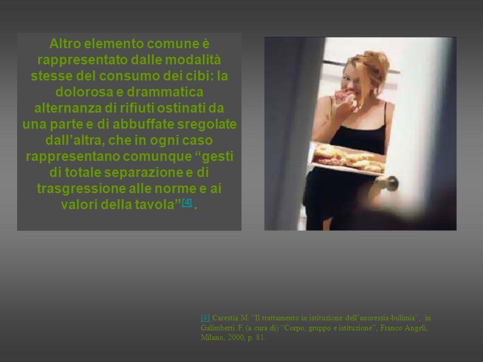 In tutti questi pazienti si registra attraverso la rottura del convivio e le assenze alla mensa familiare, il problema del consumo del cibo con gli altri e la trasformazione del mangiare in un atto solitario e privato [5].