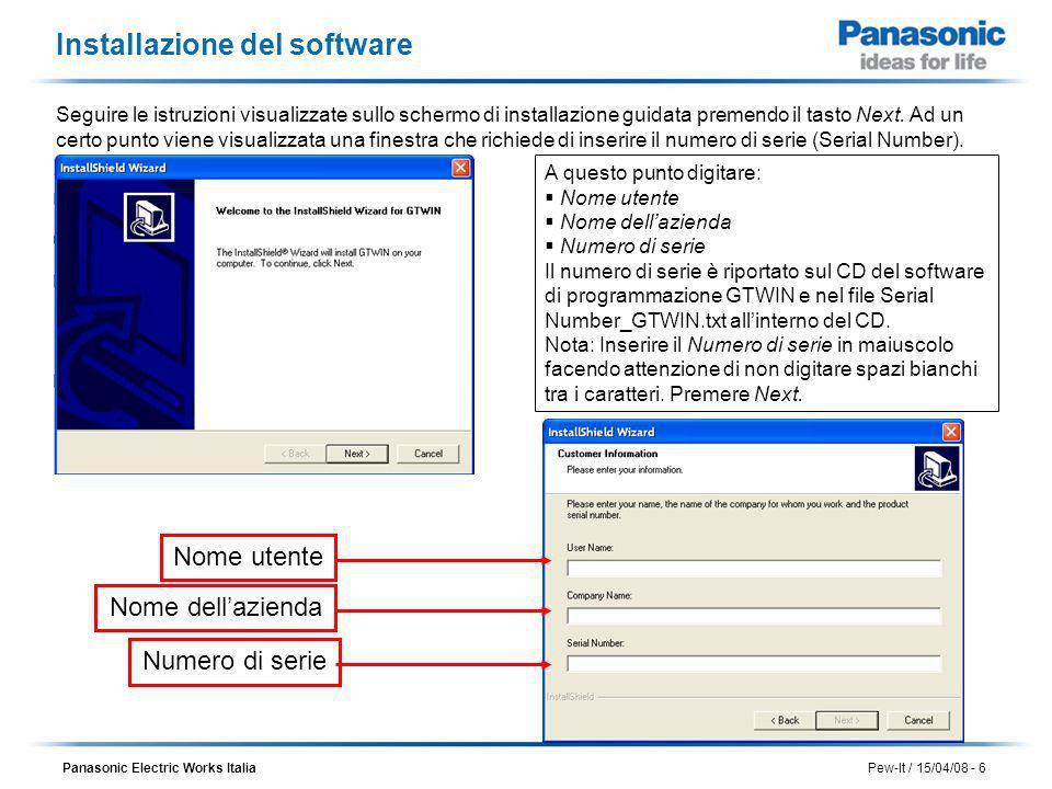 Panasonic Electric Works Italia Pew-It / 15/04/08 - 6 Installazione del software Seguire le istruzioni visualizzate sullo schermo di installazione gui