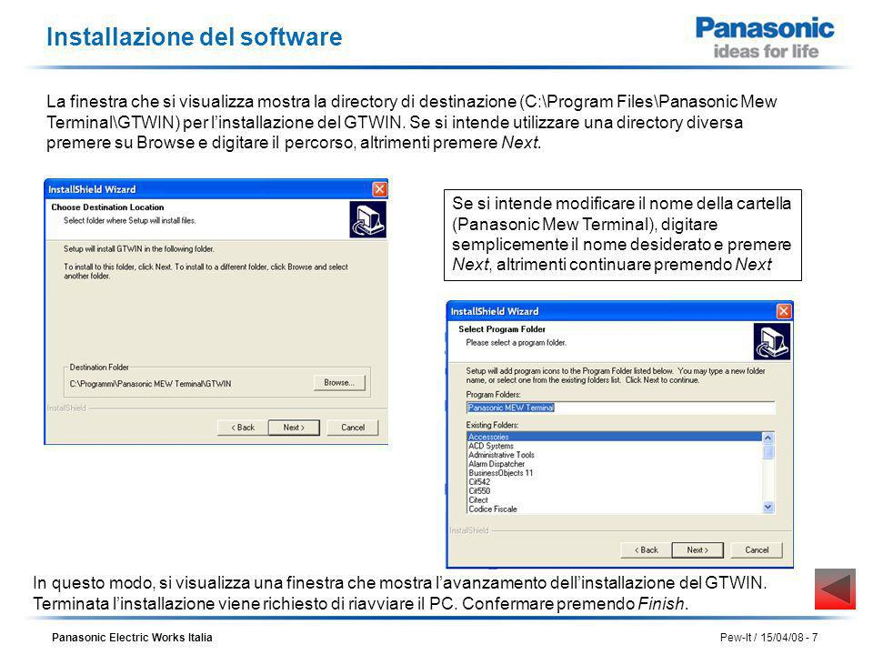 Panasonic Electric Works Italia Pew-It / 15/04/08 - 7 Installazione del software La finestra che si visualizza mostra la directory di destinazione (C: