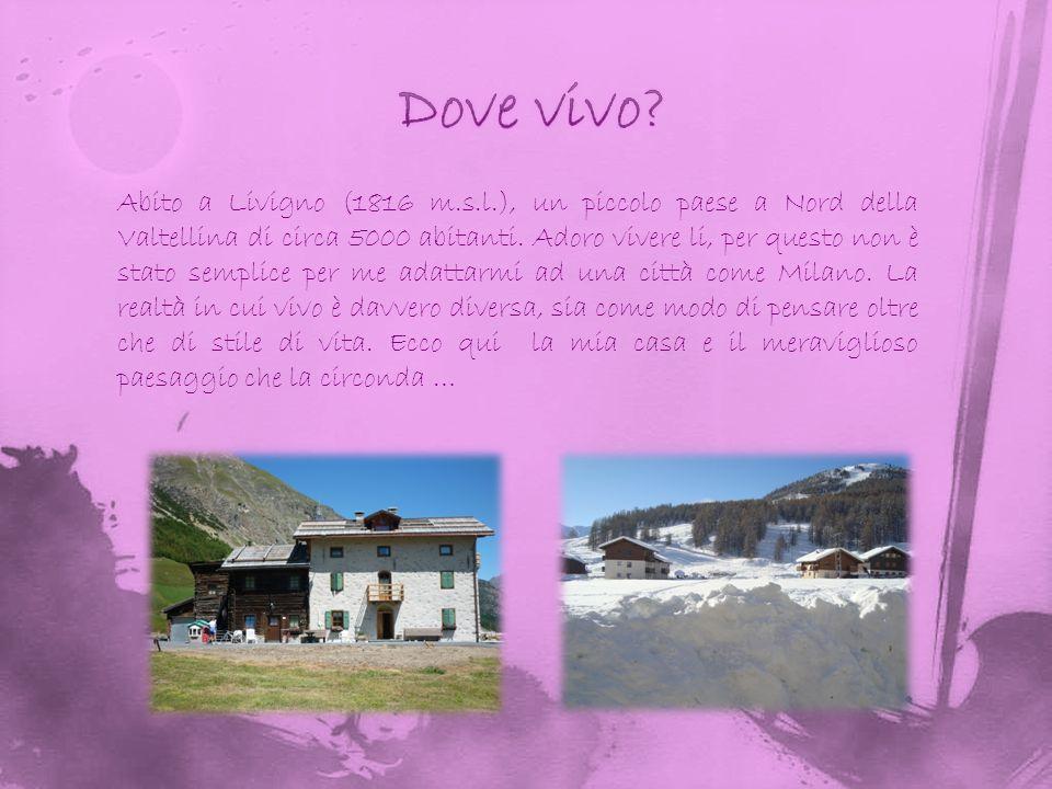 Abito a Livigno (1816 m.s.l.), un piccolo paese a Nord della Valtellina di circa 5000 abitanti.