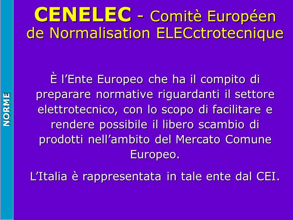 NORME CENELEC - Comitè Européen de Normalisation ELECctrotecnique È lEnte Europeo che ha il compito di preparare normative riguardanti il settore elet