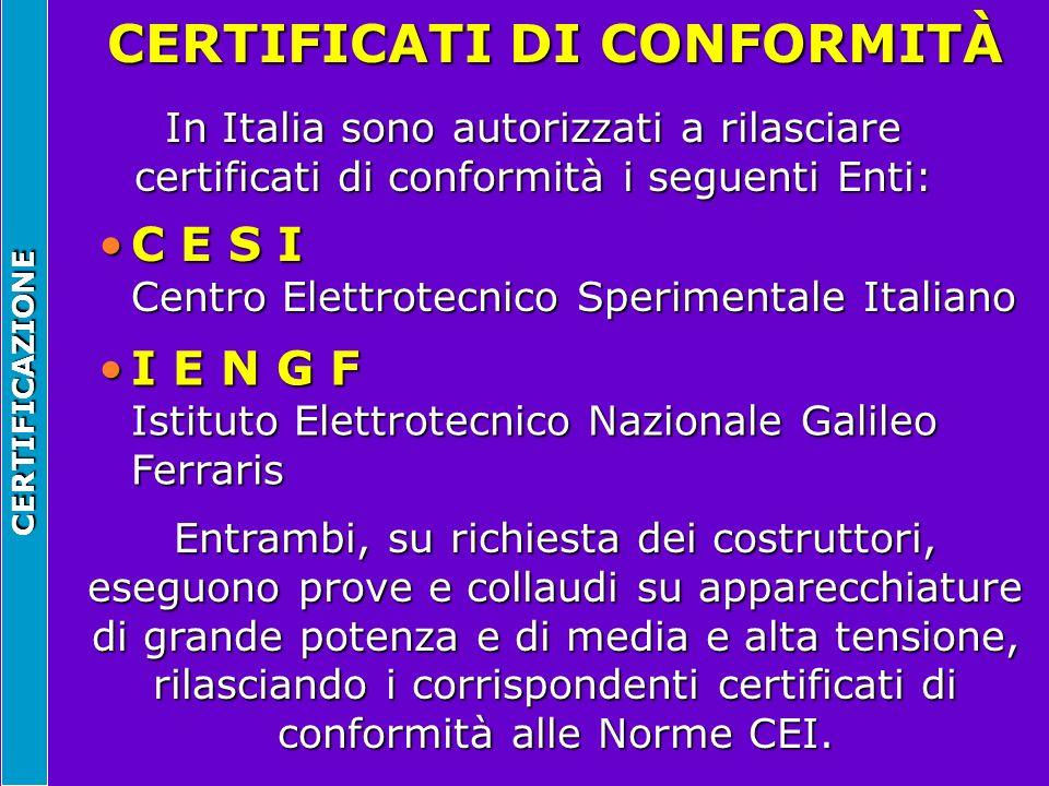 CERTIFICAZIONE CERTIFICATI DI CONFORMITÀ In Italia sono autorizzati a rilasciare certificati di conformità i seguenti Enti: C E S I Centro Elettrotecn