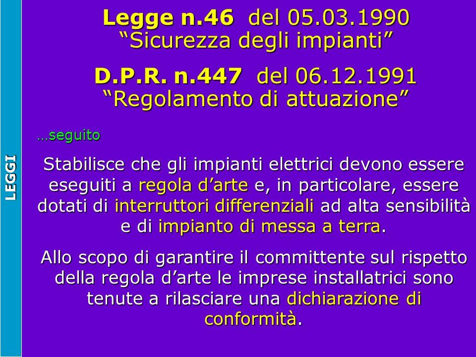 LEGGI …seguito Stabilisce che gli impianti elettrici devono essere eseguiti a regola darte e, in particolare, essere dotati di interruttori differenzi