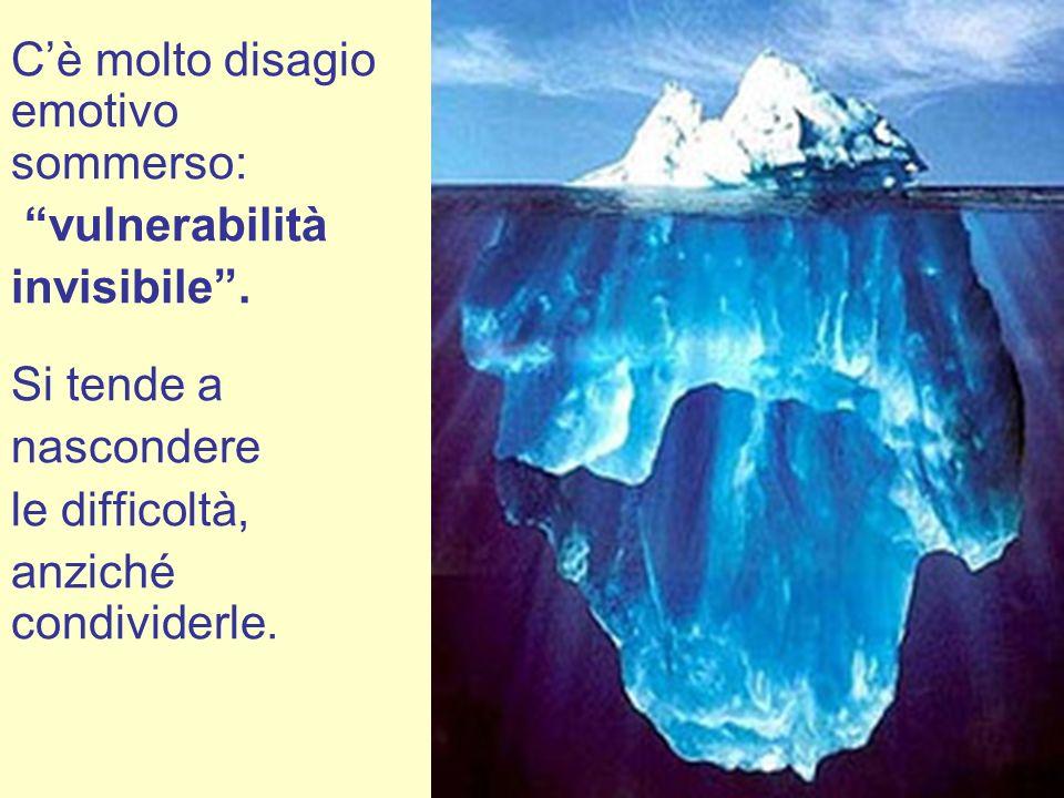 Cè molto disagio emotivo sommerso: vulnerabilità invisibile. Si tende a nascondere le difficoltà, anziché condividerle.