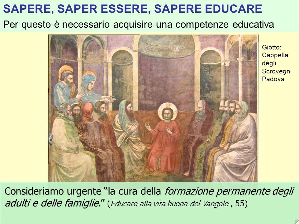 Giotto: Cappella degli Scrovegni Padova SAPERE, SAPER ESSERE, SAPERE EDUCARE Per questo è necessario acquisire una competenze educativa Consideriamo u