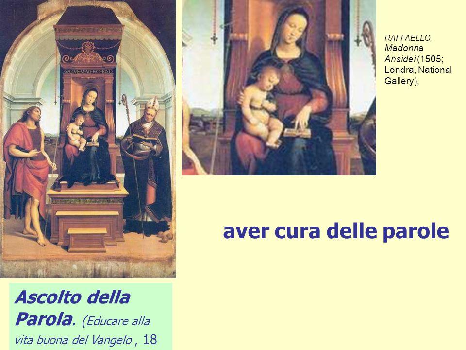 RAFFAELLO, Madonna Ansidei (1505; Londra, National Gallery), Ascolto della Parola. ( Educare alla vita buona del Vangelo, 18 aver cura delle parole