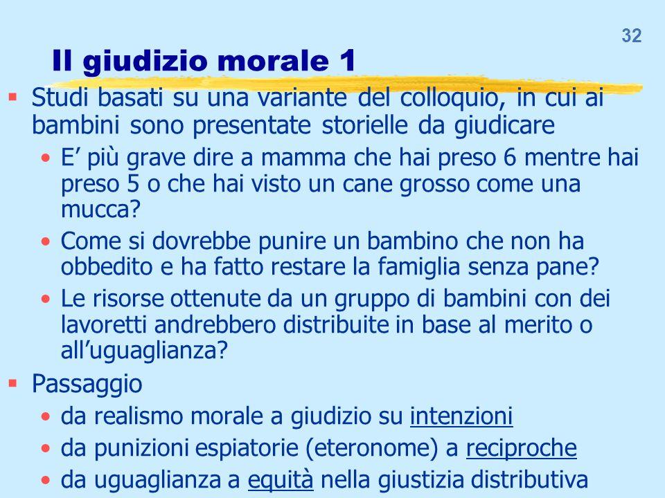 32 Il giudizio morale 1 Studi basati su una variante del colloquio, in cui ai bambini sono presentate storielle da giudicare E più grave dire a mamma