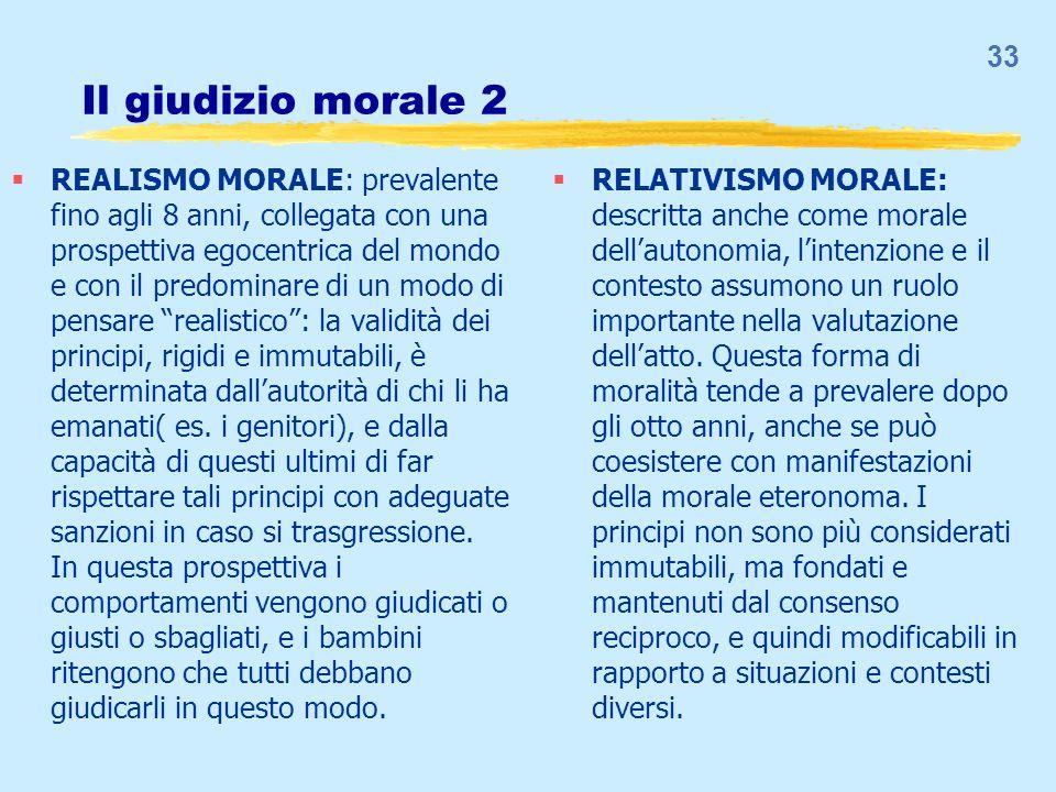 Il giudizio morale 2 REALISMO MORALE: prevalente fino agli 8 anni, collegata con una prospettiva egocentrica del mondo e con il predominare di un modo
