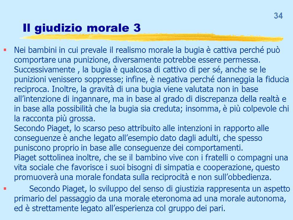 Il giudizio morale 3 Nei bambini in cui prevale il realismo morale la bugia è cattiva perché può comportare una punizione, diversamente potrebbe esser