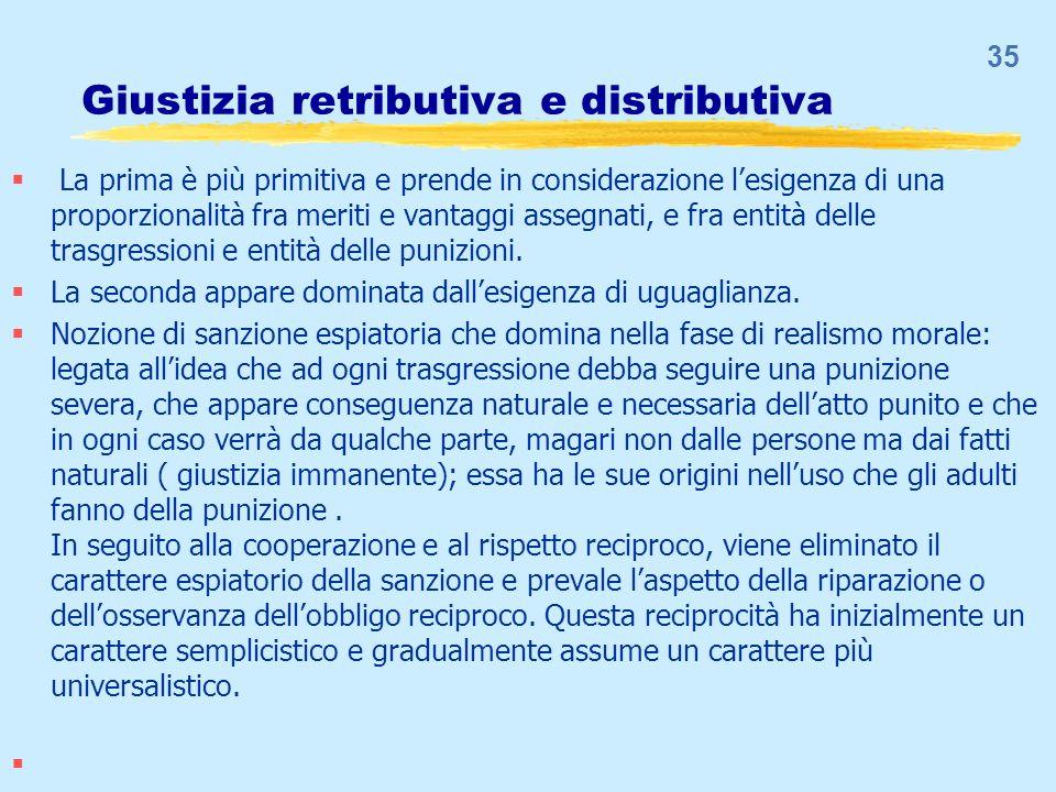 Giustizia retributiva e distributiva La prima è più primitiva e prende in considerazione lesigenza di una proporzionalità fra meriti e vantaggi assegn