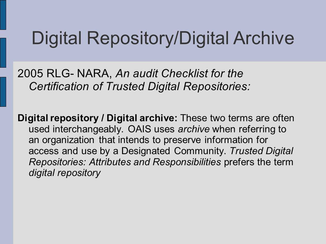 Digital Repository/Digital Archive 2005 RLG- NARA, An audit Checklist for the Certification of Trusted Digital Repositories: Digital repository / Digi