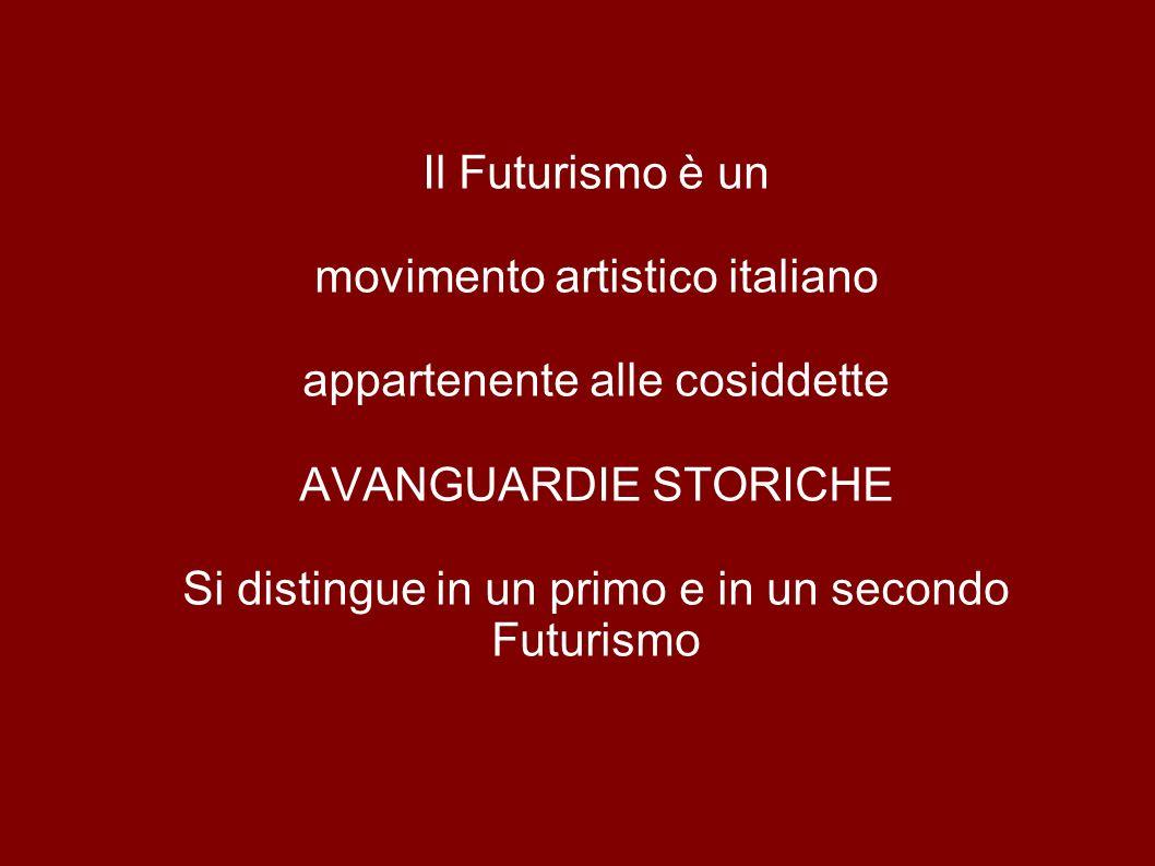 Il Futurismo è un movimento artistico italiano appartenente alle cosiddette AVANGUARDIE STORICHE Si distingue in un primo e in un secondo Futurismo