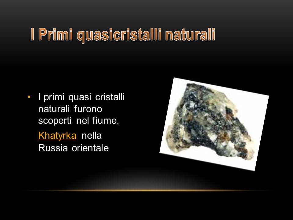 I primi quasi cristalli naturali furono scoperti nel fiume, Khatyrka nella Russia orientale