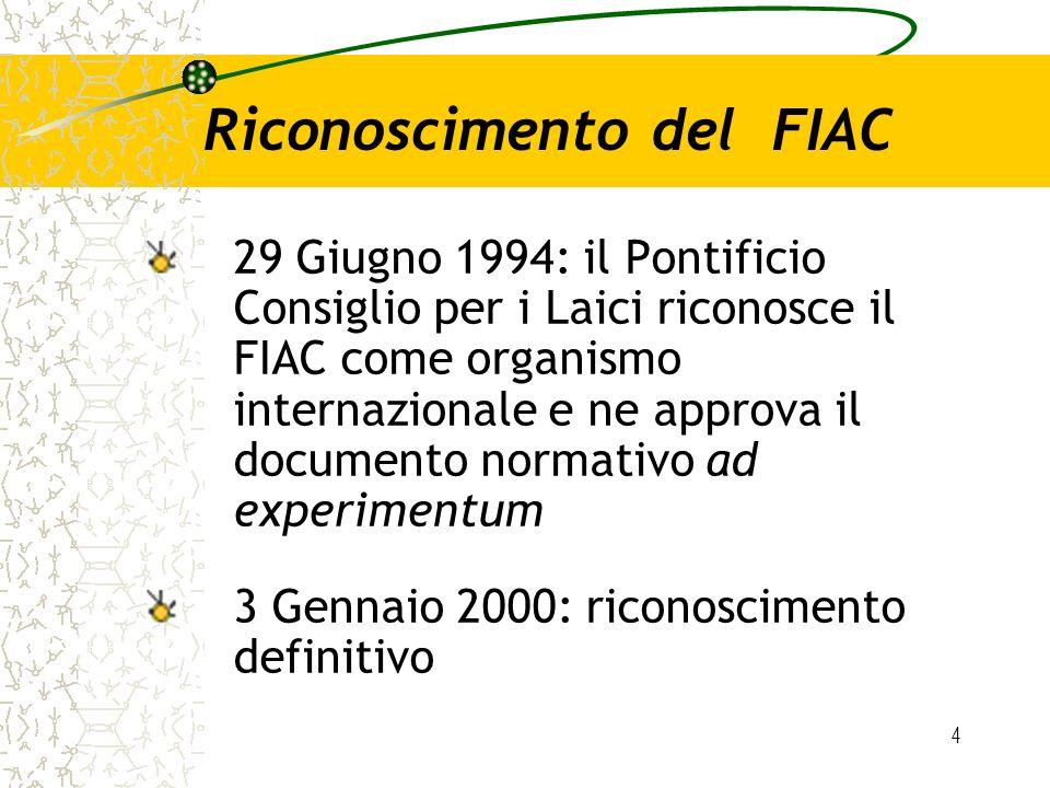 4 Riconoscimento del FIAC 29 Giugno 1994: il Pontificio Consiglio per i Laici riconosce il FIAC come organismo internazionale e ne approva il document