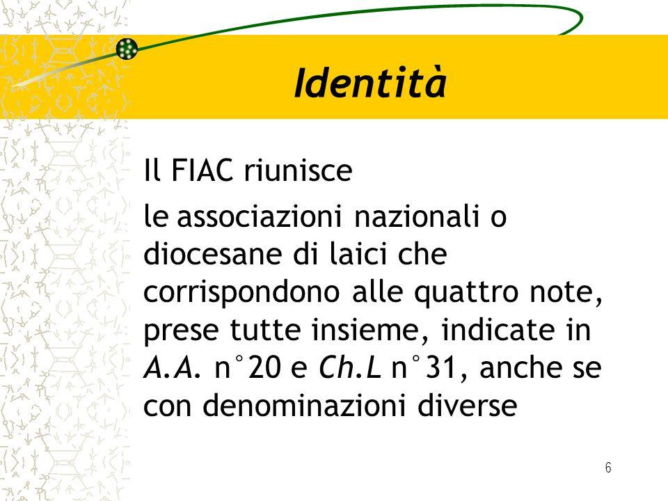 6 Identità Il FIAC riunisce le associazioni nazionali o diocesane di laici che corrispondono alle quattro note, prese tutte insieme, indicate in A.A.