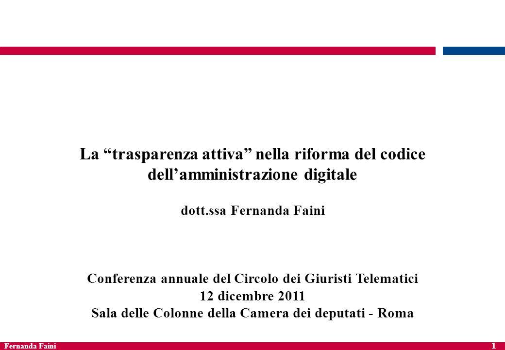 Fernanda Faini 1 La trasparenza attiva nella riforma del codice dellamministrazione digitale dott.ssa Fernanda Faini Conferenza annuale del Circolo de