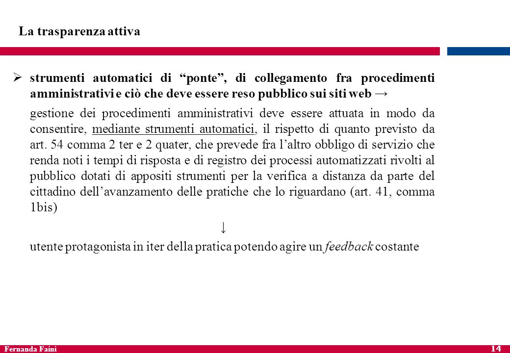 Fernanda Faini 14 La trasparenza attiva strumenti automatici di ponte, di collegamento fra procedimenti amministrativi e ciò che deve essere reso pubb