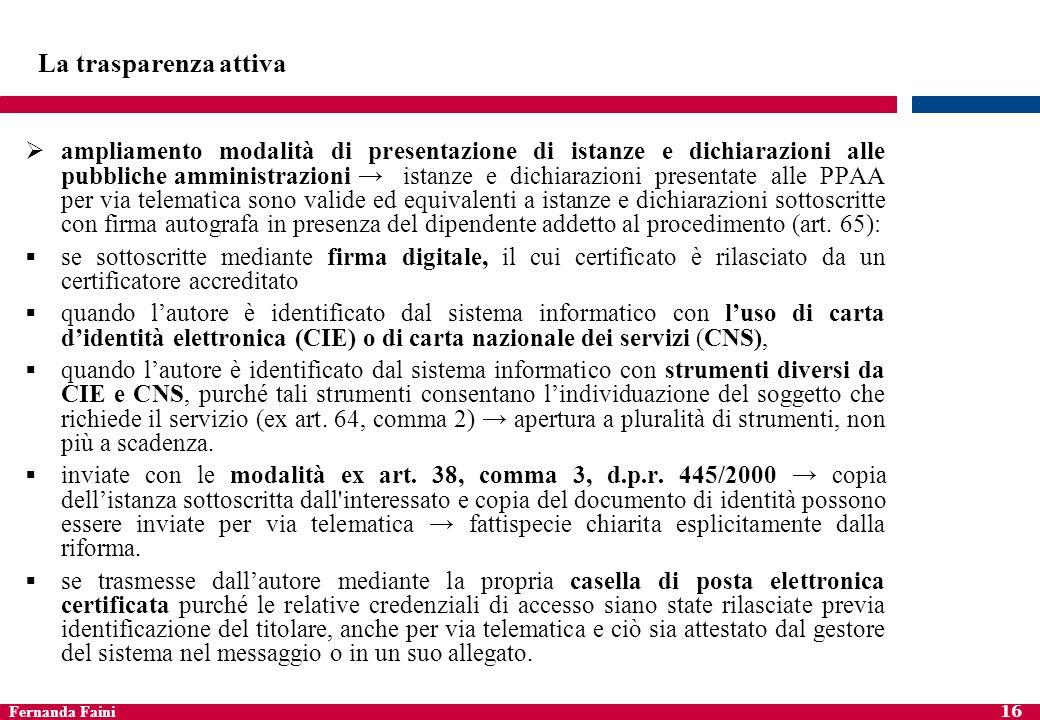 Fernanda Faini 16 La trasparenza attiva ampliamento modalità di presentazione di istanze e dichiarazioni alle pubbliche amministrazioni istanze e dich