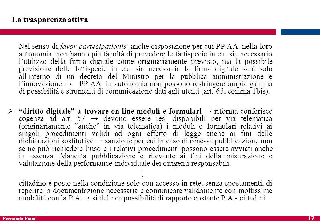 Fernanda Faini 17 La trasparenza attiva Nel senso di favor partecipationis anche disposizione per cui PP.AA. nella loro autonomia non hanno più facolt