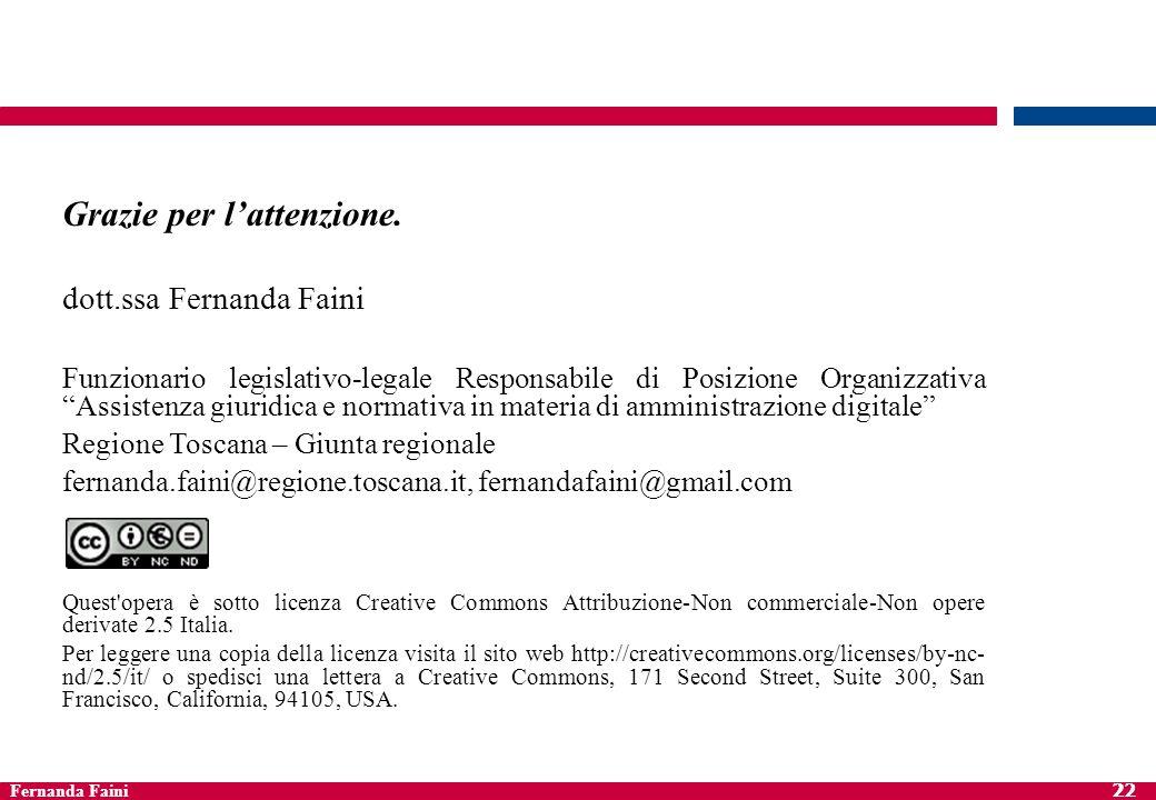 Fernanda Faini 22 Grazie per lattenzione. dott.ssa Fernanda Faini Funzionario legislativo-legale Responsabile di Posizione OrganizzativaAssistenza giu