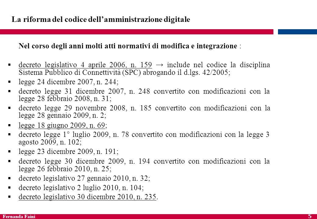 Fernanda Faini 5 La riforma del codice dellamministrazione digitale Nel corso degli anni molti atti normativi di modifica e integrazione : decreto leg