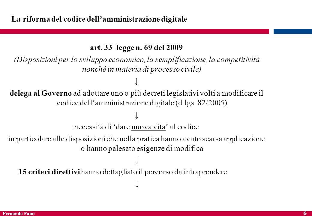 Fernanda Faini 6 La riforma del codice dellamministrazione digitale art. 33 legge n. 69 del 2009 (Disposizioni per lo sviluppo economico, la semplific