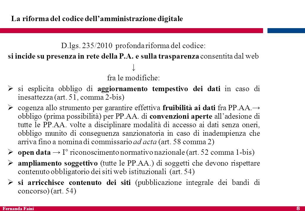 Fernanda Faini 8 La riforma del codice dellamministrazione digitale D.lgs. 235/2010 profonda riforma del codice: si incide su presenza in rete della P