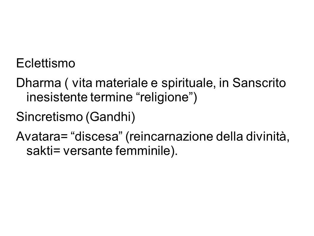 Eclettismo Dharma ( vita materiale e spirituale, in Sanscrito inesistente termine religione) Sincretismo (Gandhi) Avatara= discesa (reincarnazione del