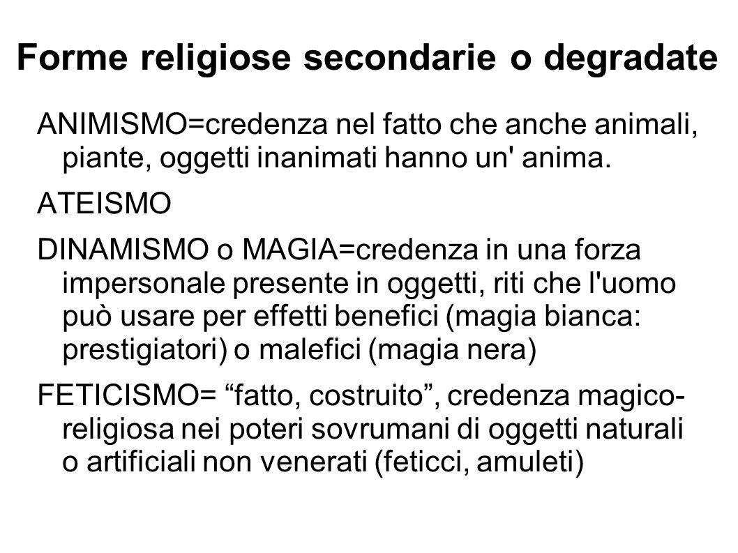 Forme religiose secondarie o degradate ANIMISMO=credenza nel fatto che anche animali, piante, oggetti inanimati hanno un' anima. ATEISMO DINAMISMO o M