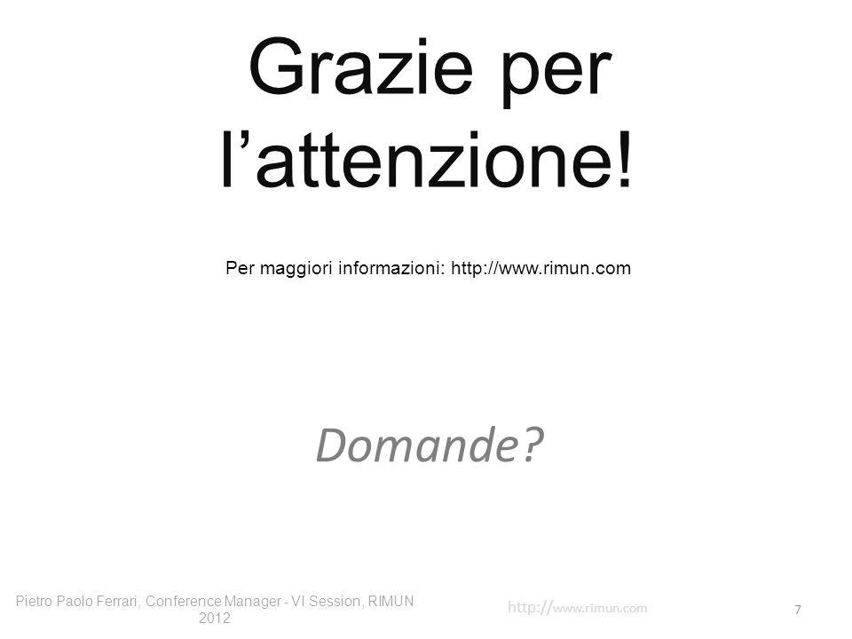 Grazie per lattenzione! 7 Per maggiori informazioni: http://www.rimun.com Pietro Paolo Ferrari, Conference Manager - VI Session, RIMUN 2012 http:// ww