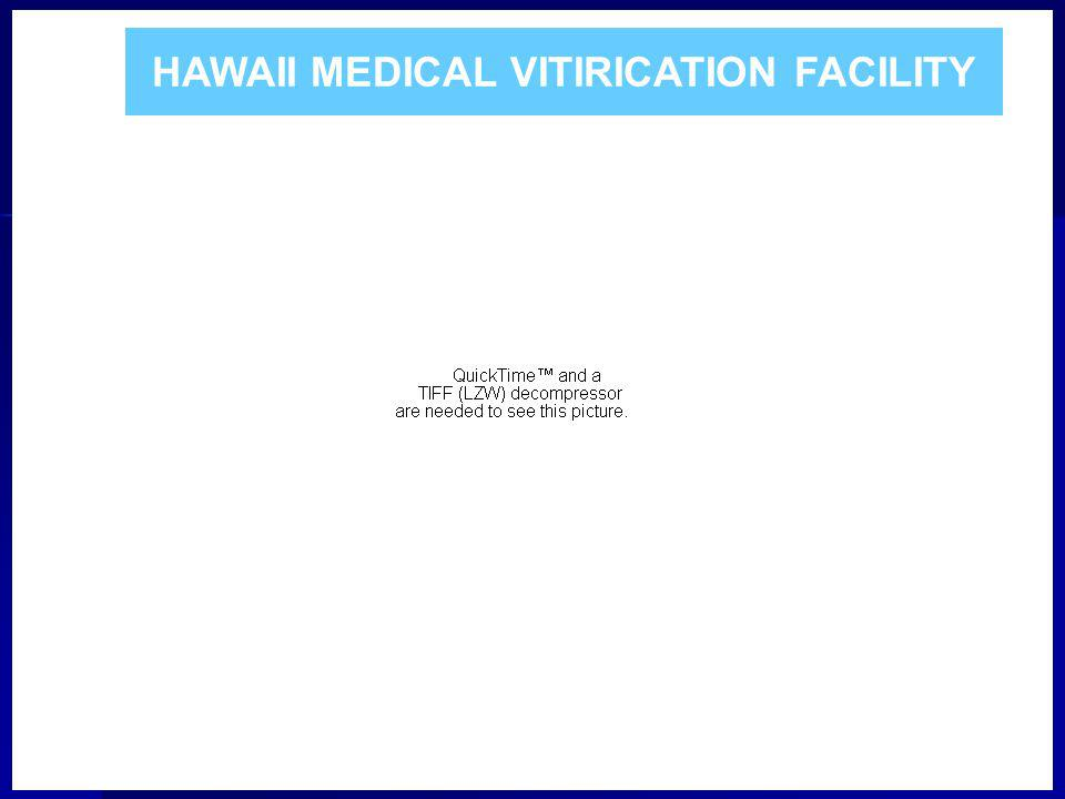 HAWAII MEDICAL VITIRICATION FACILITY