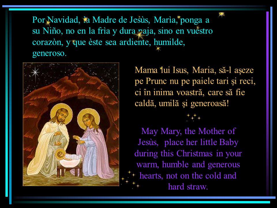 La Madre di Gesù, Maria, deponga in questo Natale il suo Bambinello, non su fredda e dura paglia, ma sopra il vostro cuore: che sia caldo, umile, generoso.