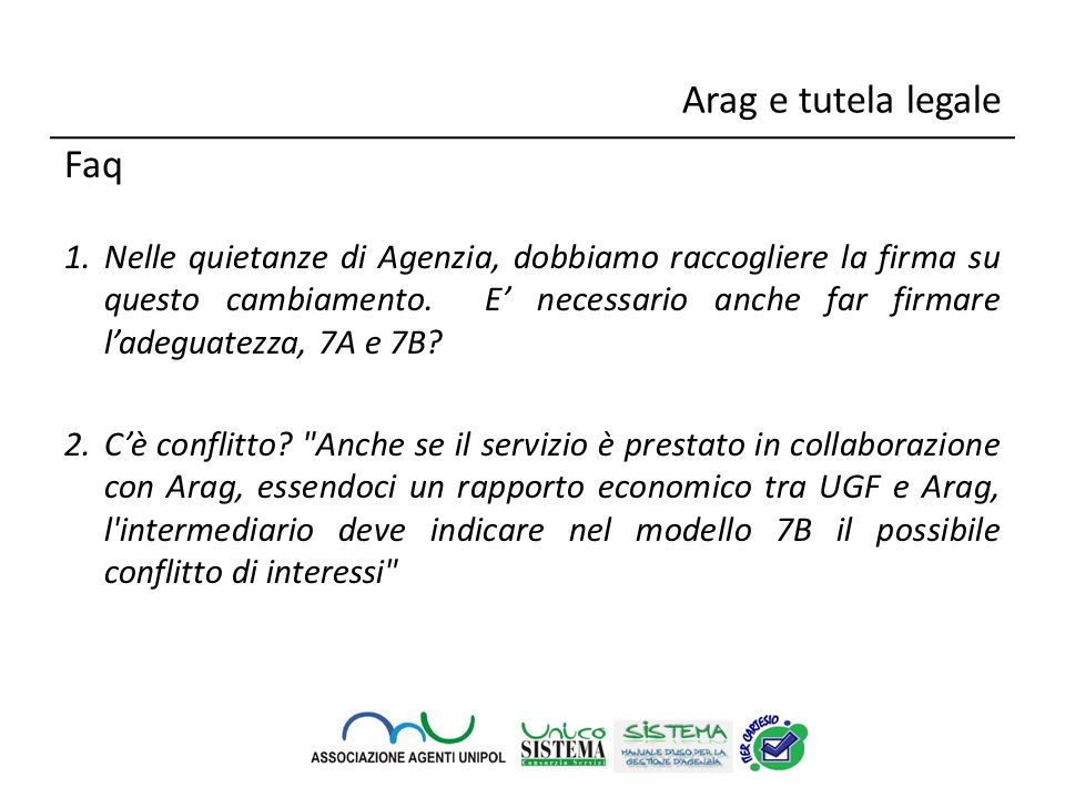 Arag e tutela legale Faq 1) UGF propone la tutela legale appaltata/gestita da Arag (compagnia specializzata in garanzie accessorie).