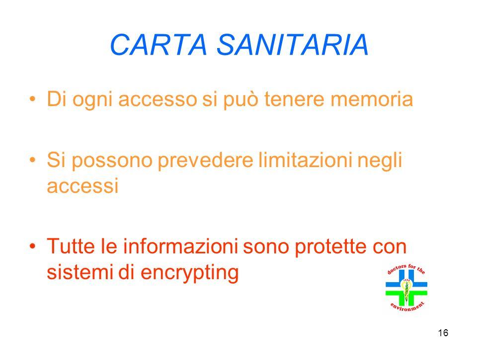 16 CARTA SANITARIA Di ogni accesso si può tenere memoria Si possono prevedere limitazioni negli accessi Tutte le informazioni sono protette con sistemi di encrypting